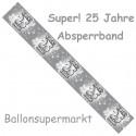 Absperrband, Super! 25 Jahre, Dekoration Silberne Hochzeit und 25. Jubiläum