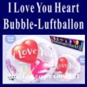 I Love You Bubble Luftballon (mit Helium)