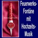 Feuerwerksfontäne mit Musikmodul, Tischfeuerwerk und Hochzeitsmarsch