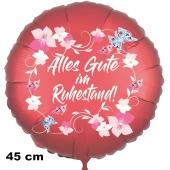 Alles Gute im Ruhestand. Rundluftballon aus Folie, satin-rot-flowers-butterflies, 45 cm