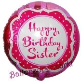 Happy Birthday Sister, Luftballon zum Geburtstag mit Helium