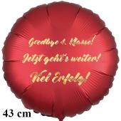 Goodbye 4.Klasse! Jetzt geht's weiter! Viel Erfolg! Runder Luftballon, satinrot, 43 cm
